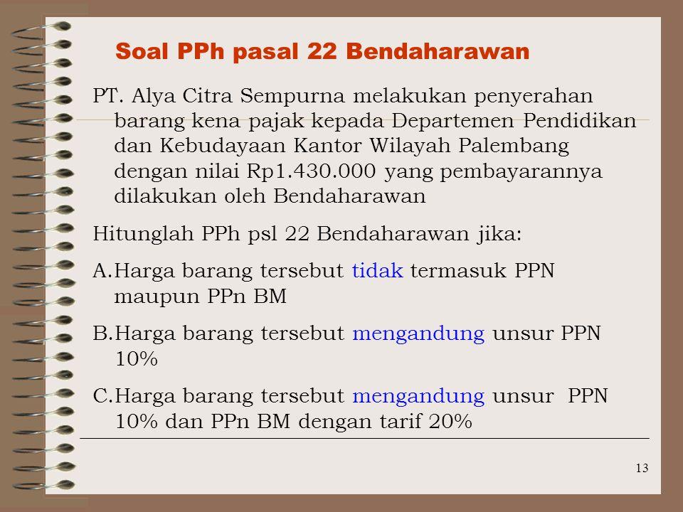13 Soal PPh pasal 22 Bendaharawan PT. Alya Citra Sempurna melakukan penyerahan barang kena pajak kepada Departemen Pendidikan dan Kebudayaan Kantor Wi
