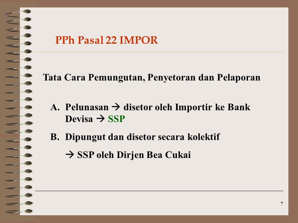 7 Tata Cara Pemungutan, Penyetoran dan Pelaporan A.Pelunasan  disetor oleh Importir ke Bank Devisa  SSP B.Dipungut dan disetor secara kolektif  SSP