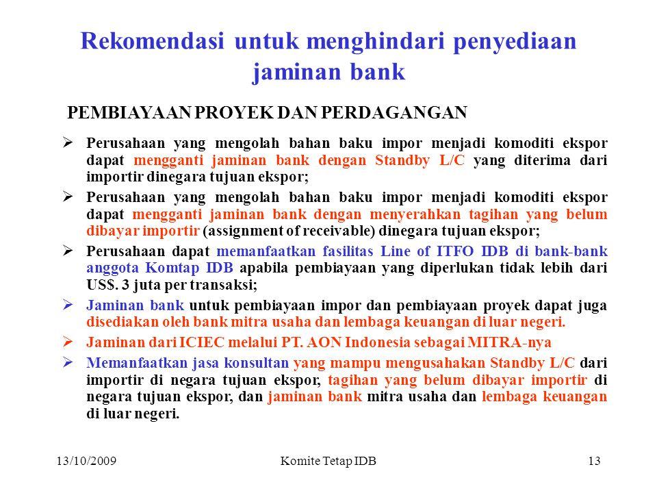 13/10/2009Komite Tetap IDB12 PROSEDUR PEMANFAATAN FASILITAS IDB OLEH SEKTOR SWASTA MENGAJUKAN PERMOHONAN PLUS 1.PROPOSAL 2.STUDI KELAYAKAN 3.JENIS JAMINAN TERSEDIA.