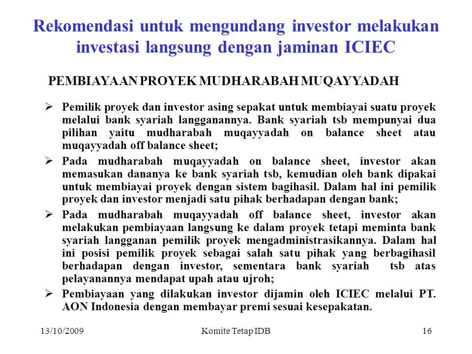 13/10/2009Komite Tetap IDB15 Rekomendasi untuk mengundang investor melakukan investasi langsung PEMBIAYAAN PROYEK MUDHARABAH MUQAYYADAH  Pemilik proyek dan investor asing sepakat untuk membiayai suatu proyek melalui bank syariah langganannya.
