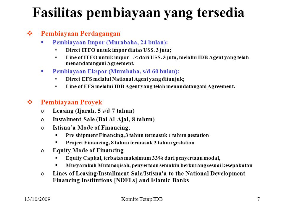 13/10/2009Komite Tetap IDB6 `` IDB GROUP FASILITAS PEMBIAYAAN TERSEDIA TERM FINANCINGEQUITY FINANCING GARANSI KEKHUSUSAN ISLAMIC DEVELOPMENT BANK (IDB) UNIT INVESTMENT FUND (UIF) ISLAMIC BANKS' PORTFOLIO (IBP) AWQAF P.