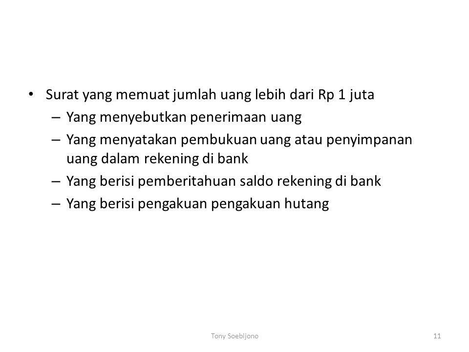 Surat yang memuat jumlah uang lebih dari Rp 1 juta – Yang menyebutkan penerimaan uang – Yang menyatakan pembukuan uang atau penyimpanan uang dalam rek