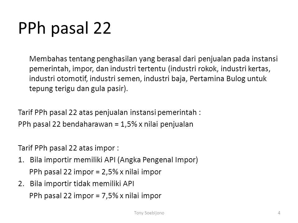 PPh pasal 22 Membahas tentang penghasilan yang berasal dari penjualan pada instansi pemerintah, impor, dan industri tertentu (industri rokok, industri