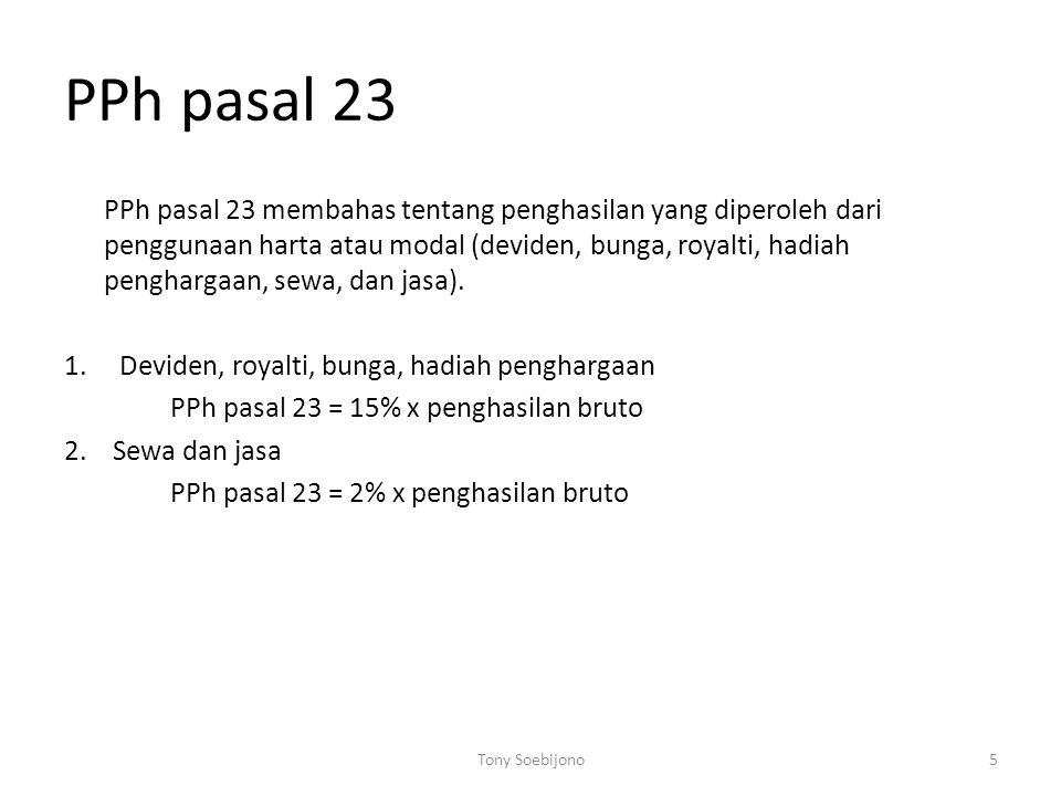 PPh pasal 23 PPh pasal 23 membahas tentang penghasilan yang diperoleh dari penggunaan harta atau modal (deviden, bunga, royalti, hadiah penghargaan, s