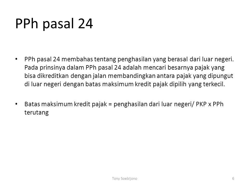 PPh pasal 24 PPh pasal 24 membahas tentang penghasilan yang berasal dari luar negeri. Pada prinsinya dalam PPh pasal 24 adalah mencari besarnya pajak