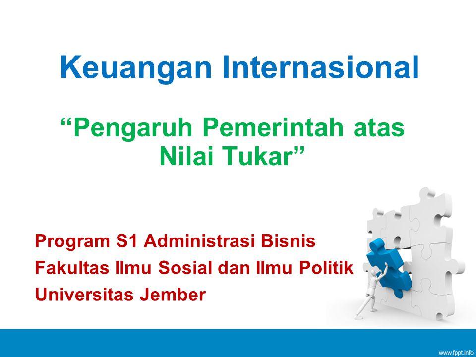 Keuangan Internasional Program S1 Administrasi Bisnis Fakultas Ilmu Sosial dan Ilmu Politik Universitas Jember Pengaruh Pemerintah atas Nilai Tukar