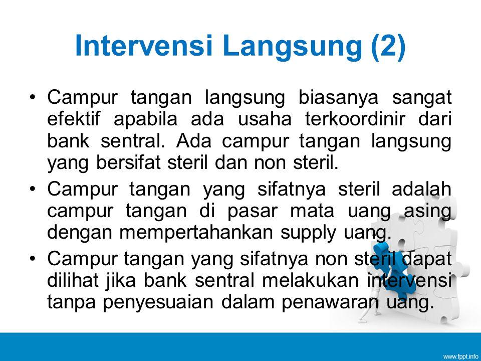 Campur tangan langsung biasanya sangat efektif apabila ada usaha terkoordinir dari bank sentral. Ada campur tangan langsung yang bersifat steril dan n