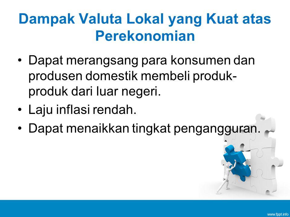Dapat merangsang para konsumen dan produsen domestik membeli produk- produk dari luar negeri.