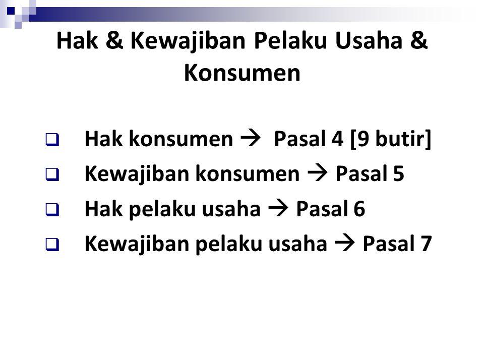 Hak & Kewajiban Pelaku Usaha & Konsumen  Hak konsumen  Pasal 4 [9 butir]  Kewajiban konsumen  Pasal 5  Hak pelaku usaha  Pasal 6  Kewajiban pel