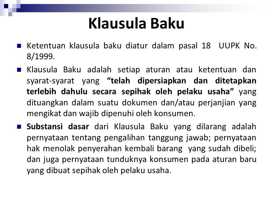 Klausula Baku Ketentuan klausula baku diatur dalam pasal 18 UUPK No. 8/1999. Klausula Baku adalah setiap aturan atau ketentuan dan syarat-syarat yang