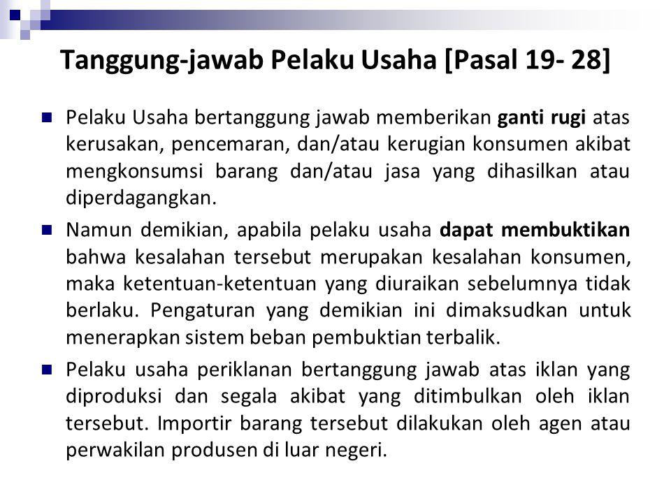Tanggung-jawab Pelaku Usaha [Pasal 19- 28] Pelaku Usaha bertanggung jawab memberikan ganti rugi atas kerusakan, pencemaran, dan/atau kerugian konsumen