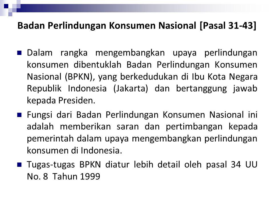Badan Perlindungan Konsumen Nasional [Pasal 31-43] Dalam rangka mengembangkan upaya perlindungan konsumen dibentuklah Badan Perlindungan Konsumen Nasi