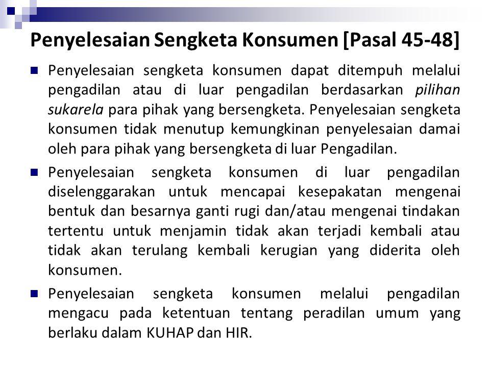 Penyelesaian Sengketa Konsumen [Pasal 45-48] Penyelesaian sengketa konsumen dapat ditempuh melalui pengadilan atau di luar pengadilan berdasarkan pili