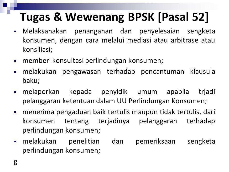 Tugas & Wewenang BPSK [Pasal 52]  Melaksanakan penanganan dan penyelesaian sengketa konsumen, dengan cara melalui mediasi atau arbitrase atau konsili