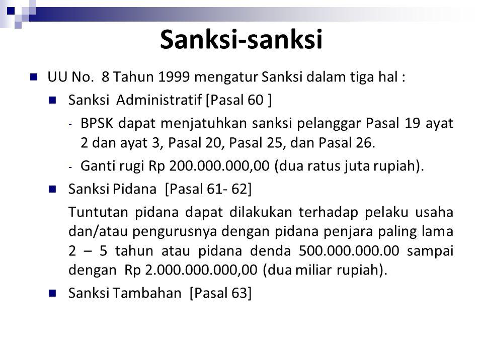 Sanksi-sanksi UU No. 8 Tahun 1999 mengatur Sanksi dalam tiga hal : Sanksi Administratif [Pasal 60 ] - BPSK dapat menjatuhkan sanksi pelanggar Pasal 19