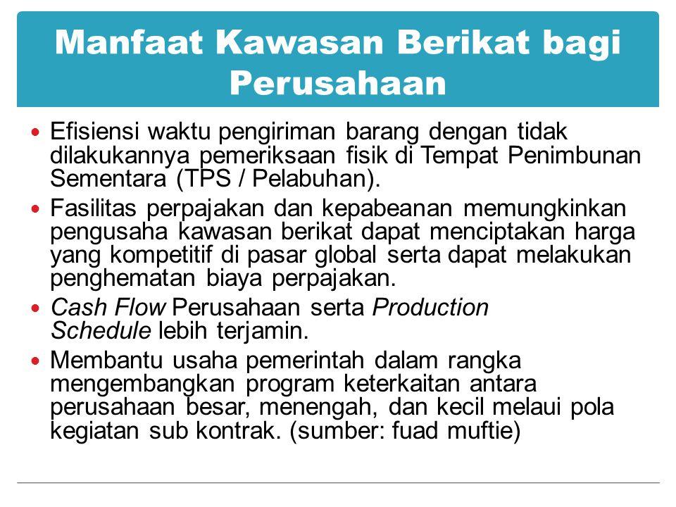 Manfaat Kawasan Berikat bagi Perusahaan Efisiensi waktu pengiriman barang dengan tidak dilakukannya pemeriksaan fisik di Tempat Penimbunan Sementara (TPS / Pelabuhan).
