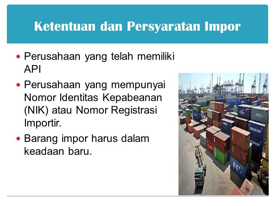 Ketentuan dan Persyaratan Impor Perusahaan yang telah memiliki API Perusahaan yang mempunyai Nomor Identitas Kepabeanan (NIK) atau Nomor Registrasi Importir.