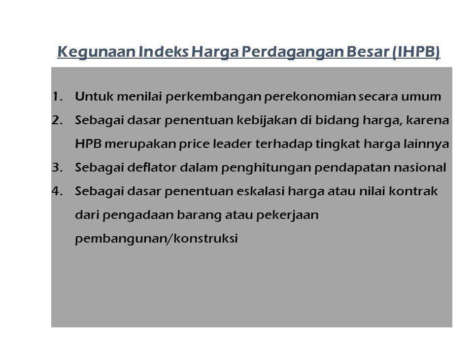 1.Untuk menilai perkembangan perekonomian secara umum 2.Sebagai dasar penentuan kebijakan di bidang harga, karena HPB merupakan price leader terhadap