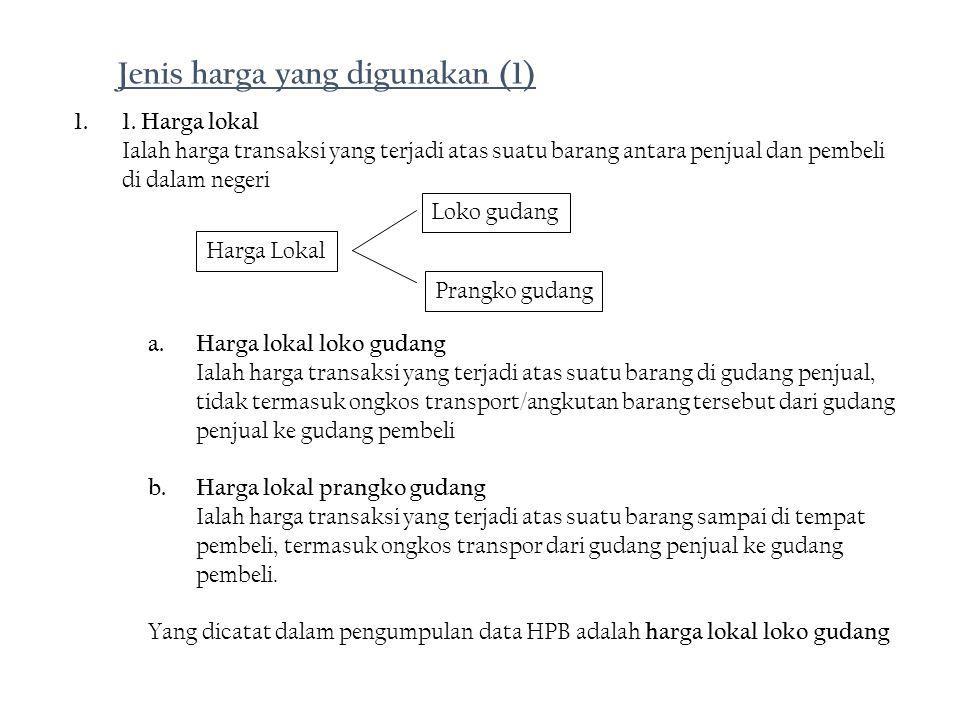 1.1. Harga lokal Ialah harga transaksi yang terjadi atas suatu barang antara penjual dan pembeli di dalam negeri Harga Lokal Loko gudang Prangko gudan