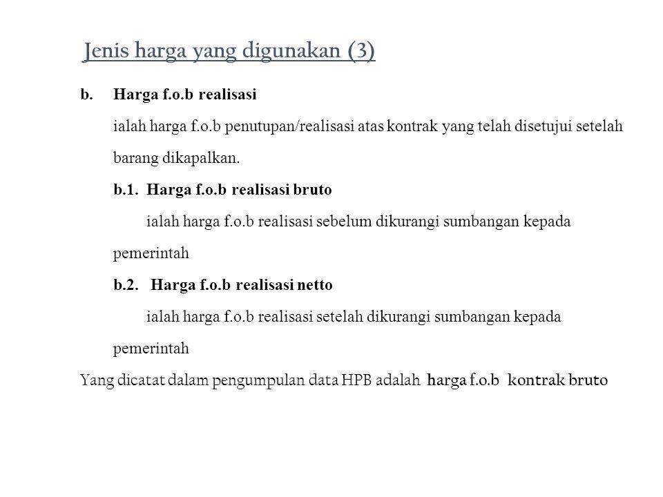 b.Harga f.o.b realisasi ialah harga f.o.b penutupan/realisasi atas kontrak yang telah disetujui setelah barang dikapalkan. b.1.Harga f.o.b realisasi b