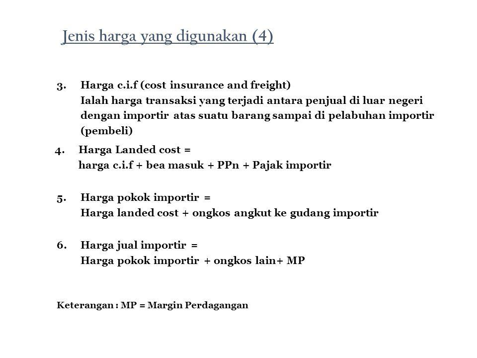 3.Harga c.i.f (cost insurance and freight) Ialah harga transaksi yang terjadi antara penjual di luar negeri dengan importir atas suatu barang sampai d