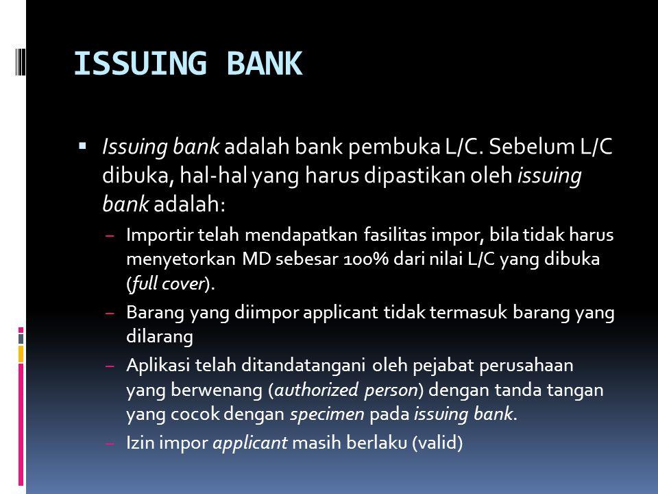ISSUING BANK  Issuing bank adalah bank pembuka L/C. Sebelum L/C dibuka, hal-hal yang harus dipastikan oleh issuing bank adalah: – Importir telah mend