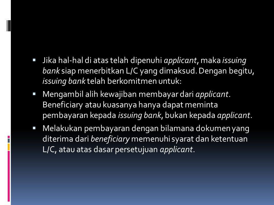 Jika hal-hal di atas telah dipenuhi applicant, maka issuing bank siap menerbitkan L/C yang dimaksud. Dengan begitu, issuing bank telah berkomitmen u