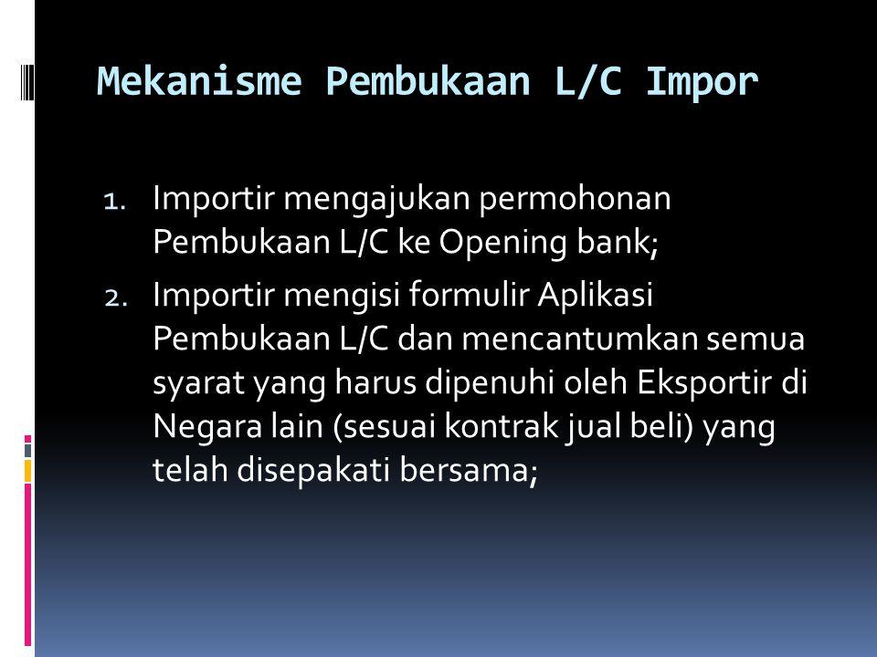 Mekanisme Pembukaan L/C Impor 1. Importir mengajukan permohonan Pembukaan L/C ke Opening bank; 2. Importir mengisi formulir Aplikasi Pembukaan L/C dan