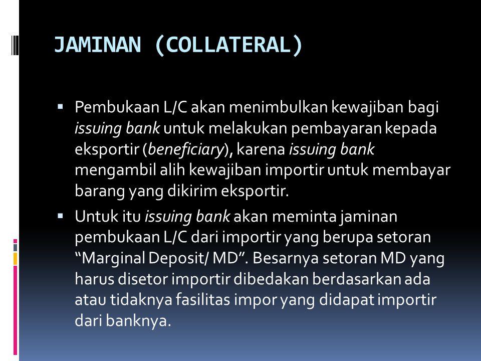 JAMINAN (COLLATERAL)  Pembukaan L/C akan menimbulkan kewajiban bagi issuing bank untuk melakukan pembayaran kepada eksportir (beneficiary), karena issuing bank mengambil alih kewajiban importir untuk membayar barang yang dikirim eksportir.