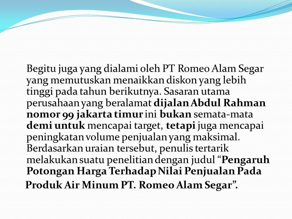 Begitu juga yang dialami oleh PT Romeo Alam Segar yang memutuskan menaikkan diskon yang lebih tinggi pada tahun berikutnya. Sasaran utama perusahaan y