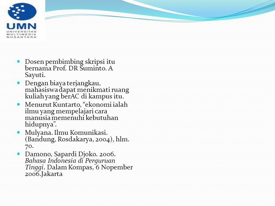 Dosen pembimbing skripsi itu bernama Prof. DR Suminto. A Sayuti. Dengan biaya terjangkau, mahasiswa dapat menikmati ruang kuliah yang berAC di kampus