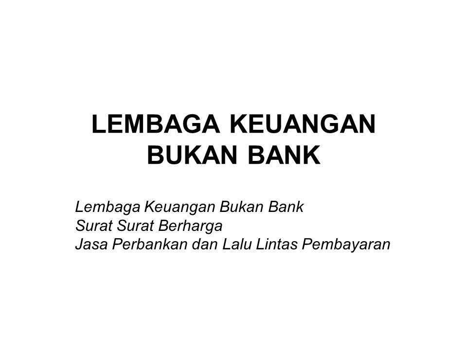 LEMBAGA KEUANGAN BUKAN BANK ( LKBB ) DEFINISI LKBB = –Badan yang melakukan kegiatan dibidang keuangan yang secara langsung atau tidak langsung menghimpun serta memberikan pinjaman jangka menengah.