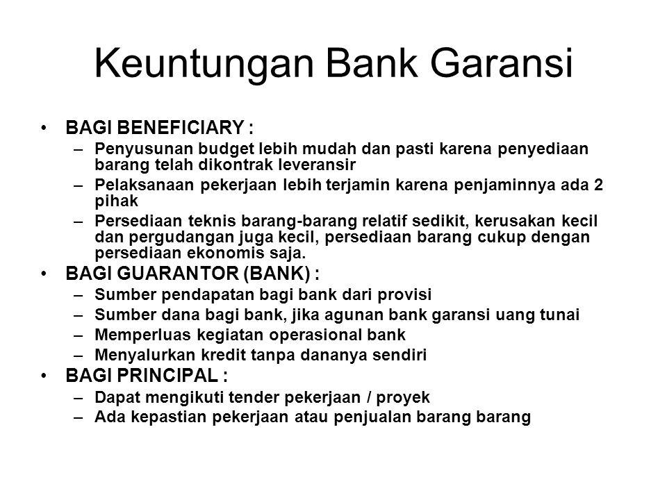 Keuntungan Bank Garansi BAGI BENEFICIARY : –Penyusunan budget lebih mudah dan pasti karena penyediaan barang telah dikontrak leveransir –Pelaksanaan p