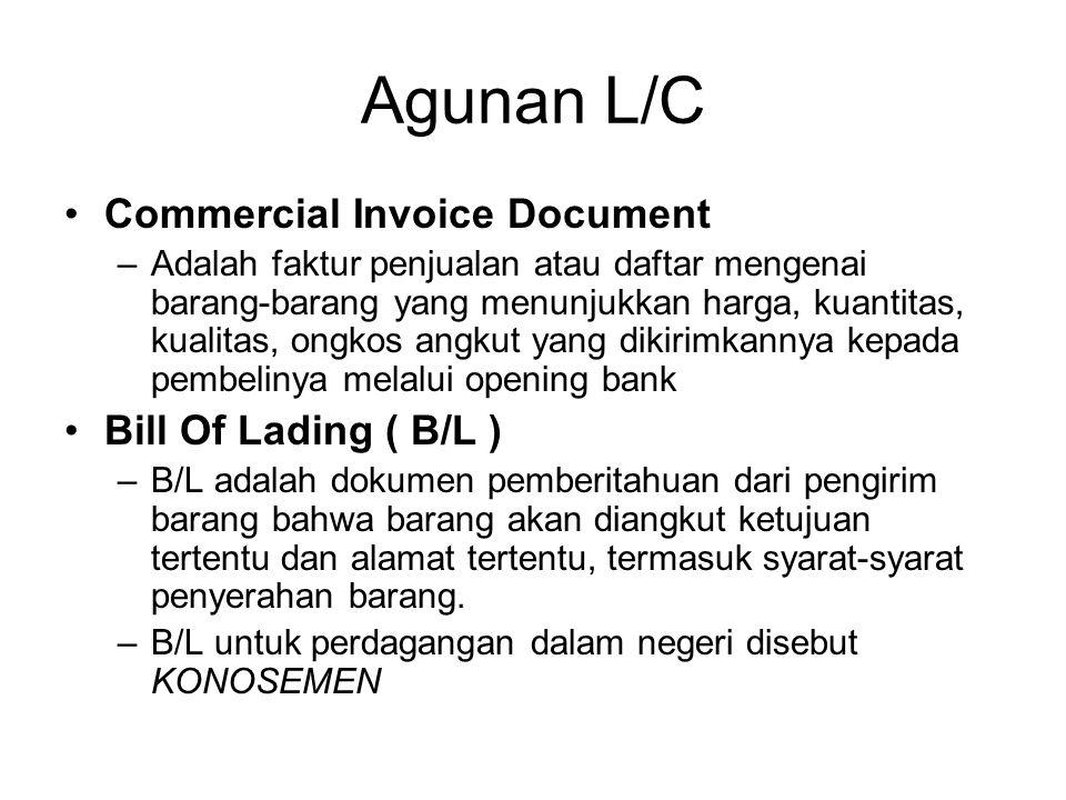 Agunan L/C Commercial Invoice Document –Adalah faktur penjualan atau daftar mengenai barang-barang yang menunjukkan harga, kuantitas, kualitas, ongkos
