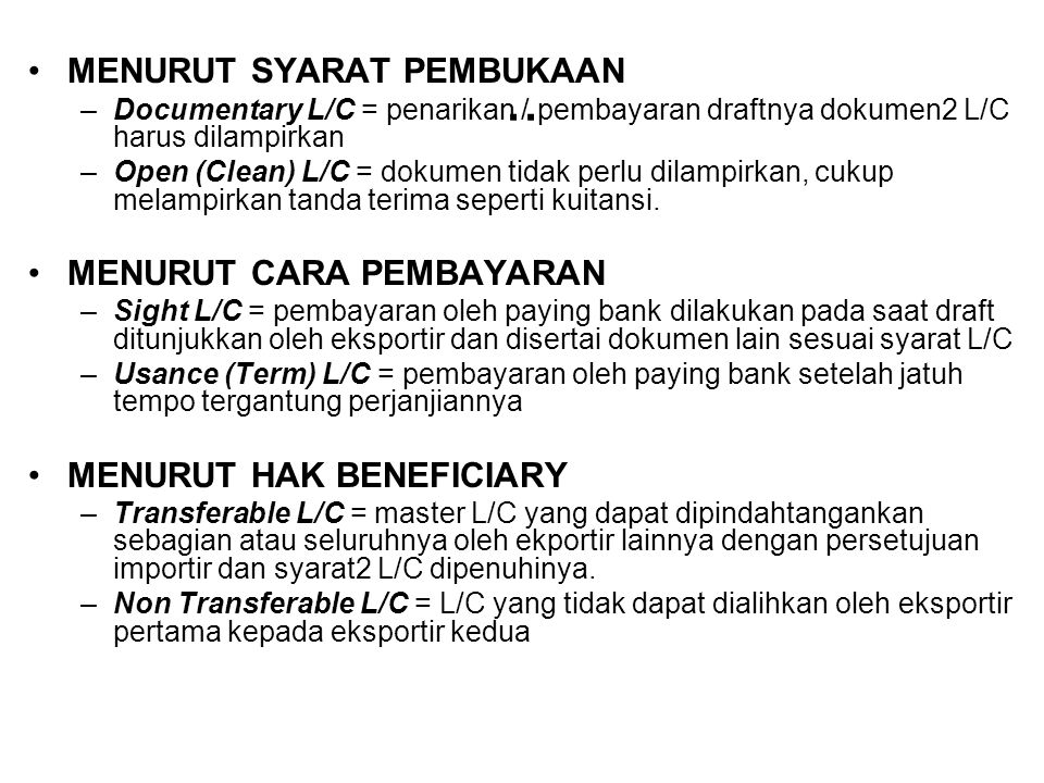 .. MENURUT SYARAT PEMBUKAAN –Documentary L/C = penarikan / pembayaran draftnya dokumen2 L/C harus dilampirkan –Open (Clean) L/C = dokumen tidak perlu