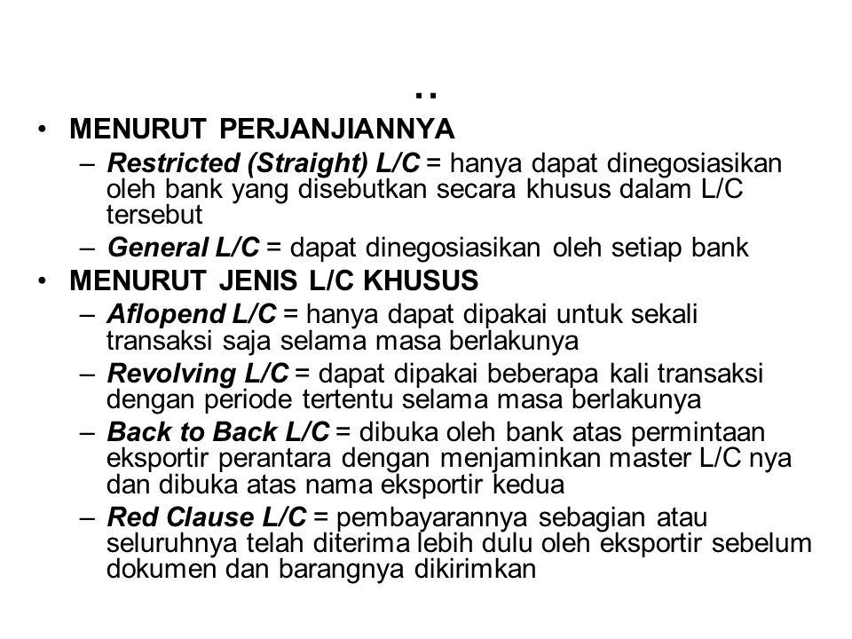 .. MENURUT PERJANJIANNYA –Restricted (Straight) L/C = hanya dapat dinegosiasikan oleh bank yang disebutkan secara khusus dalam L/C tersebut –General L