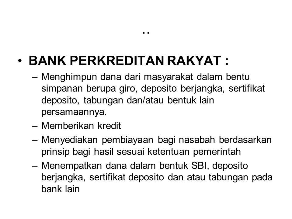 .. BANK PERKREDITAN RAKYAT : –Menghimpun dana dari masyarakat dalam bentu simpanan berupa giro, deposito berjangka, sertifikat deposito, tabungan dan/