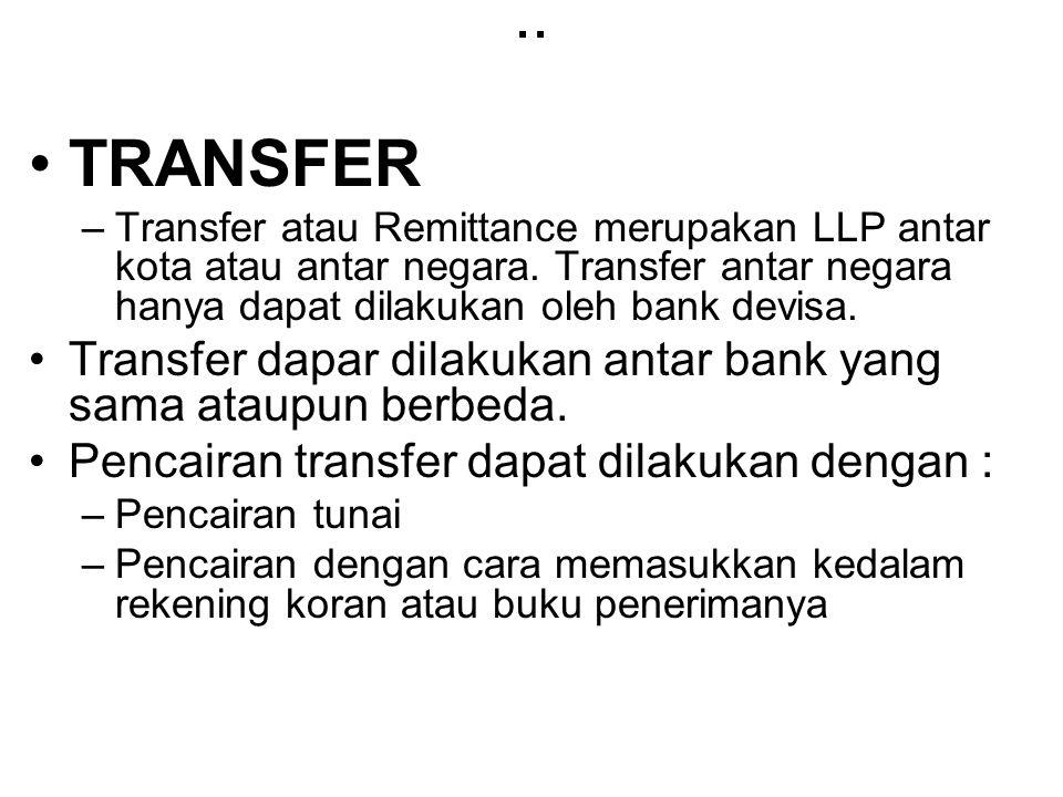 .. TRANSFER –Transfer atau Remittance merupakan LLP antar kota atau antar negara. Transfer antar negara hanya dapat dilakukan oleh bank devisa. Transf