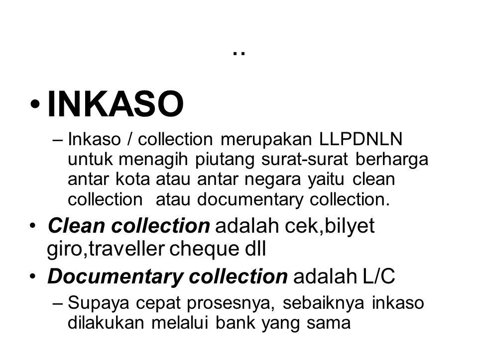 .. INKASO –Inkaso / collection merupakan LLPDNLN untuk menagih piutang surat-surat berharga antar kota atau antar negara yaitu clean collection atau d
