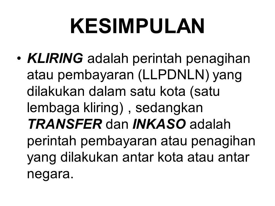 KESIMPULAN KLIRING adalah perintah penagihan atau pembayaran (LLPDNLN) yang dilakukan dalam satu kota (satu lembaga kliring), sedangkan TRANSFER dan I