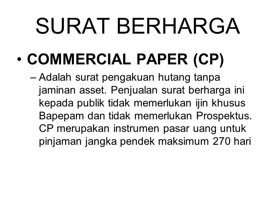SURAT BERHARGA COMMERCIAL PAPER (CP) –Adalah surat pengakuan hutang tanpa jaminan asset. Penjualan surat berharga ini kepada publik tidak memerlukan i