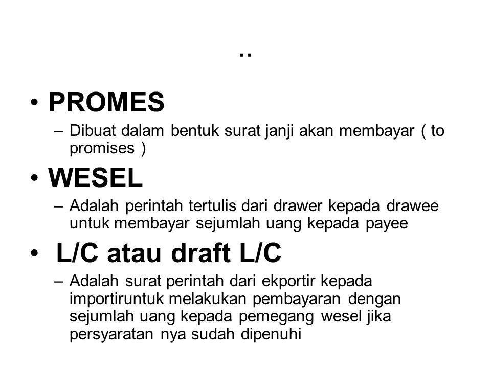 .. PROMES –Dibuat dalam bentuk surat janji akan membayar ( to promises ) WESEL –Adalah perintah tertulis dari drawer kepada drawee untuk membayar seju