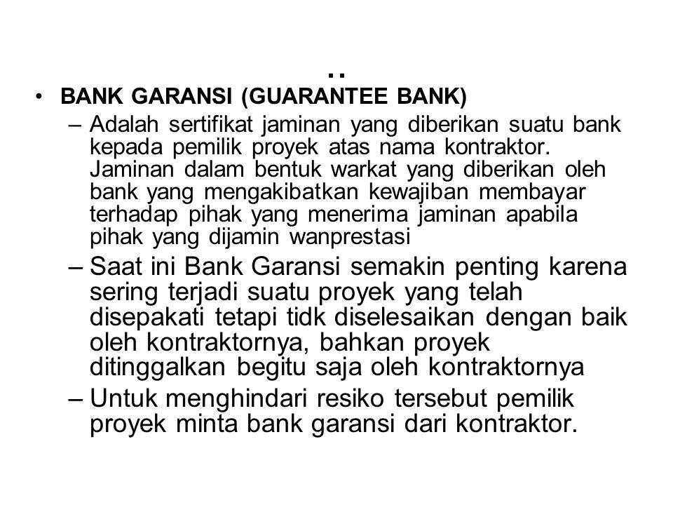 Kegunaan Bank Garansi Tender Bond, Bid Bond = adalah bank garansi yang diperlukan kontraktor / leveransir untuk dapat mengikuti tender Bank Garansi Uang Muka = menjamin atas permintaan uang muka oleh rekanannya dalam rangka kerjasama pelaksanaan kontrak kerja.