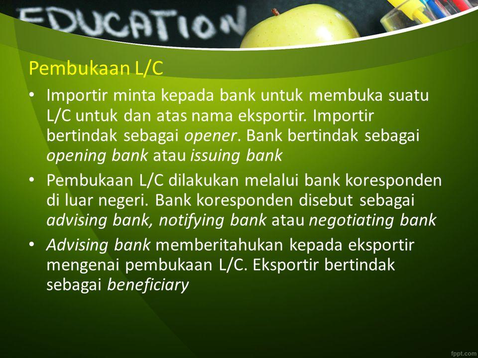 Pembukaan L/C Importir minta kepada bank untuk membuka suatu L/C untuk dan atas nama eksportir.