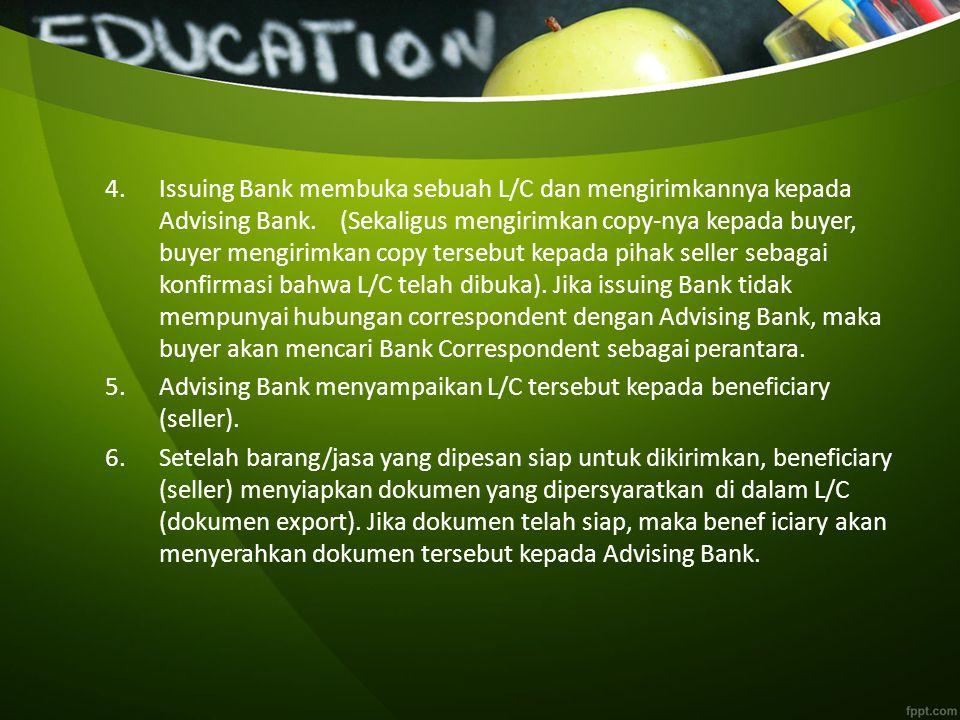 4.Issuing Bank membuka sebuah L/C dan mengirimkannya kepada Advising Bank.