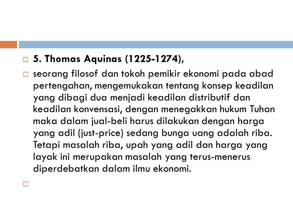  5. Thomas Aquinas (1225-1274),  seorang filosof dan tokoh pemikir ekonomi pada abad pertengahan, mengemukakan tentang konsep keadilan yang dibagi d