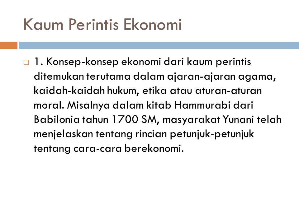 Kaum Perintis Ekonomi  1. Konsep-konsep ekonomi dari kaum perintis ditemukan terutama dalam ajaran-ajaran agama, kaidah-kaidah hukum, etika atau atur