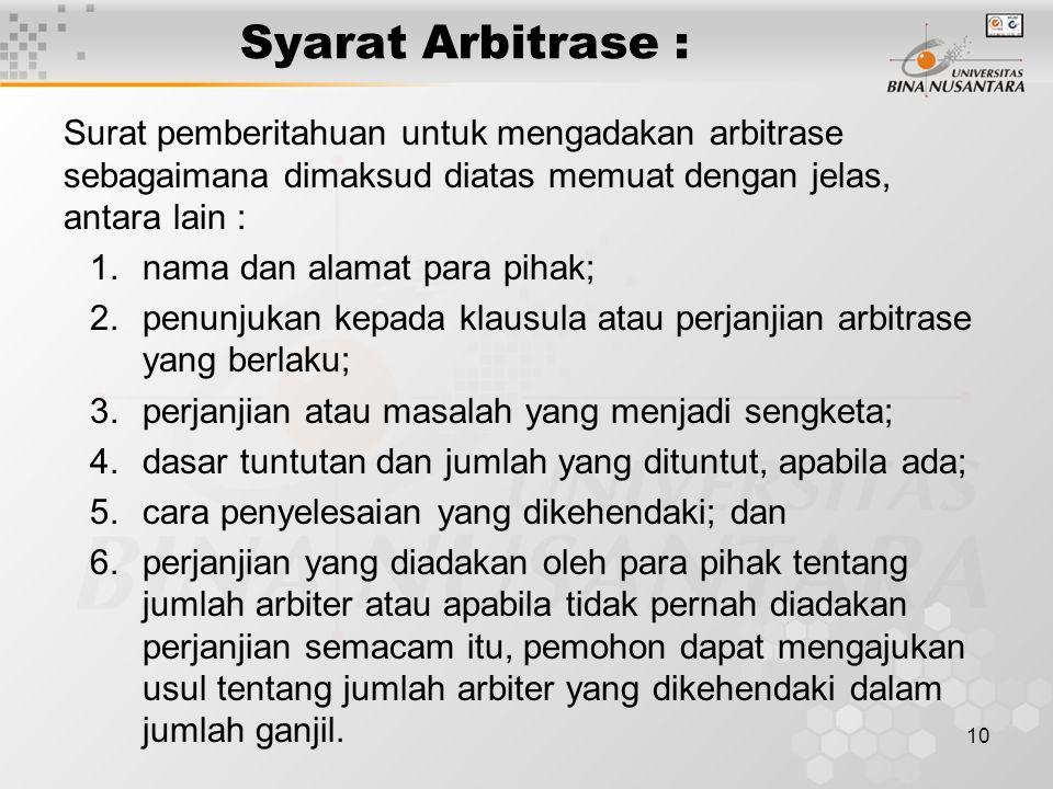 10 Syarat Arbitrase : Surat pemberitahuan untuk mengadakan arbitrase sebagaimana dimaksud diatas memuat dengan jelas, antara lain : 1.nama dan alamat