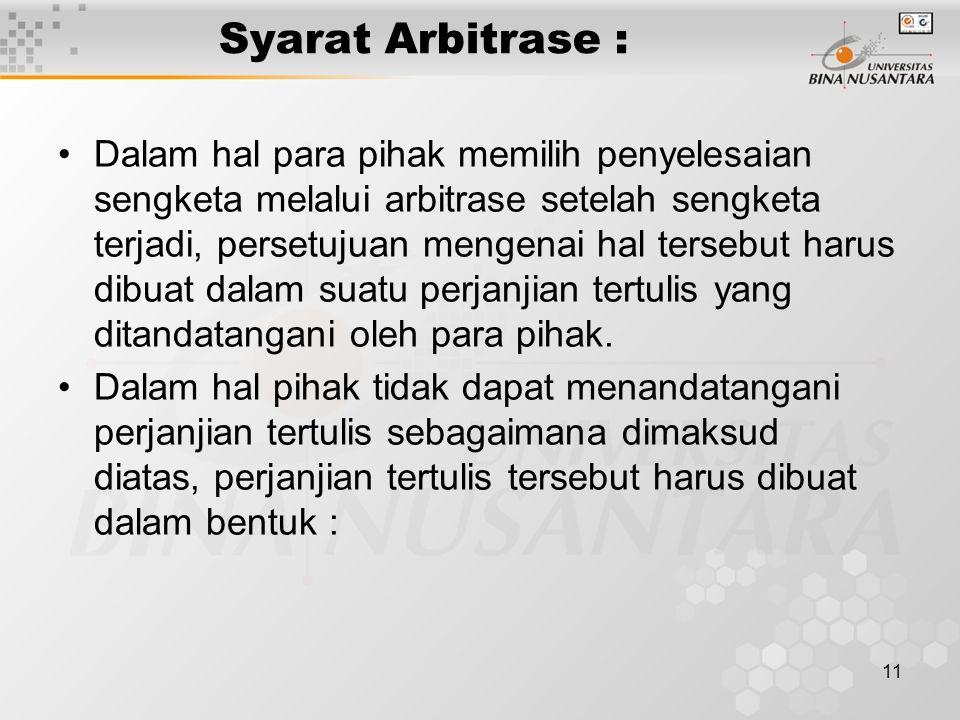 11 Syarat Arbitrase : Dalam hal para pihak memilih penyelesaian sengketa melalui arbitrase setelah sengketa terjadi, persetujuan mengenai hal tersebut