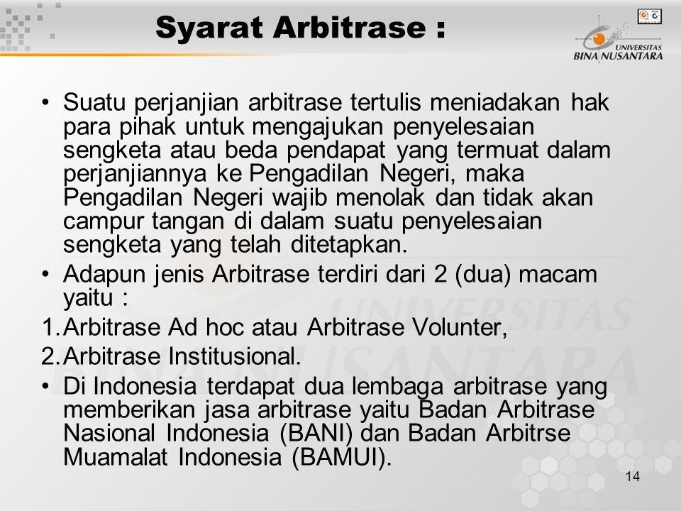 14 Syarat Arbitrase : Suatu perjanjian arbitrase tertulis meniadakan hak para pihak untuk mengajukan penyelesaian sengketa atau beda pendapat yang ter